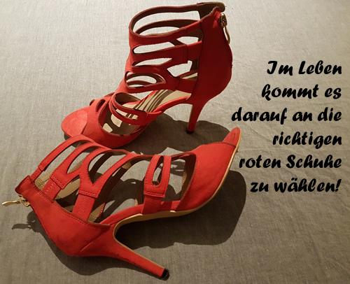Im Leben kommt es darauf an die richtigen roten Schuhe zu wählen!